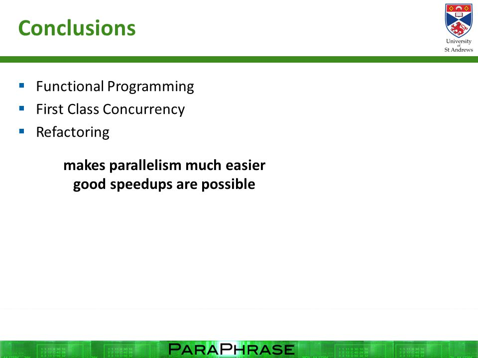 Conclusions  Functional Programming  First Class Concurrency  Refactoring makes parallelism much easier good speedups are possible