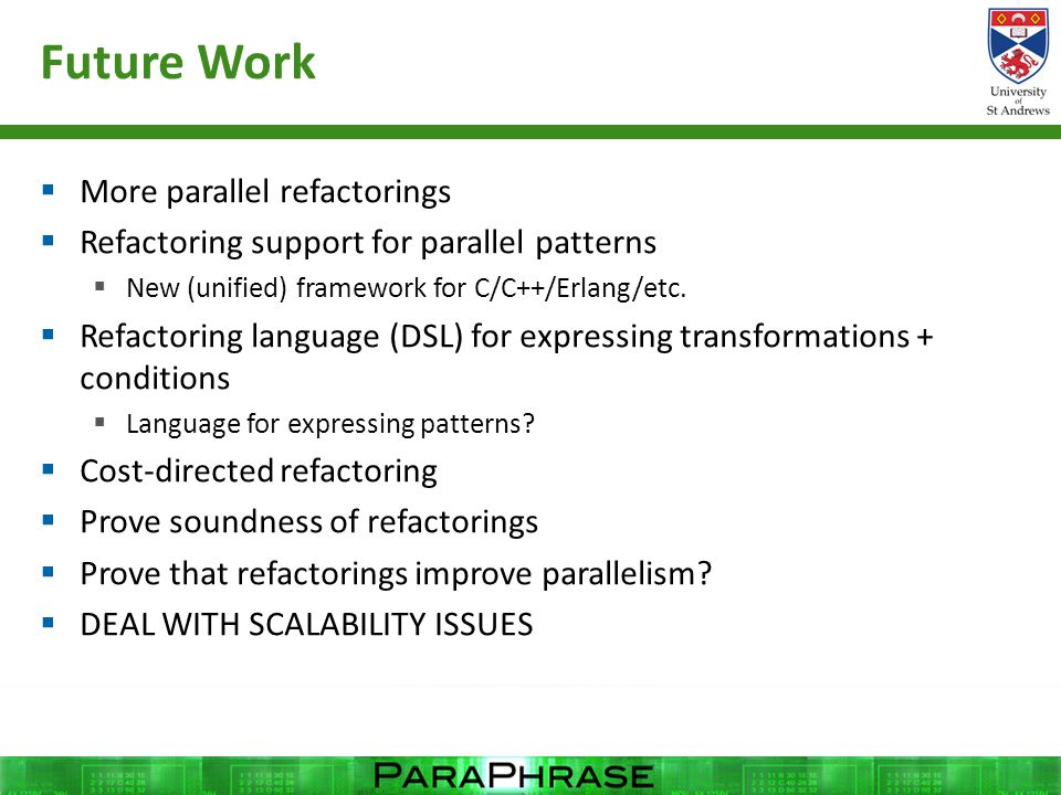 Future Work  More parallel refactorings  Refactoring support for parallel patterns  New (unified) framework for C/C++/Erlang/etc.  Refactoring lan