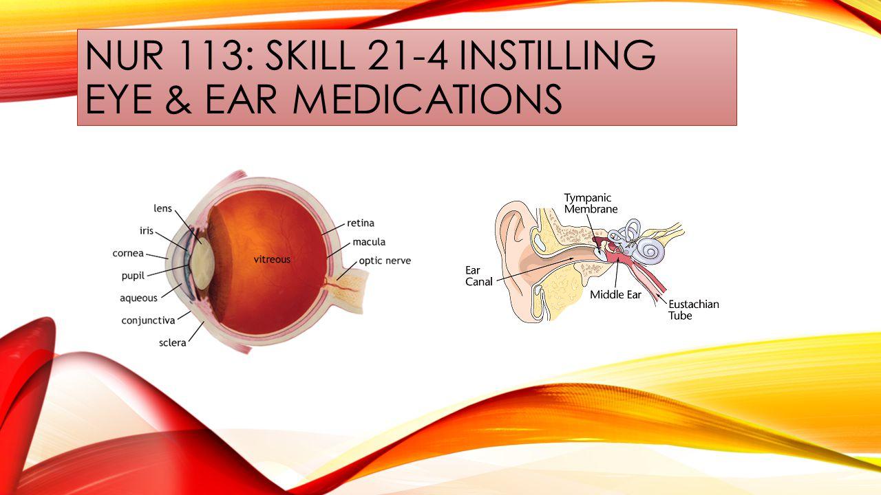 NUR 113: SKILL 21-4 INSTILLING EYE & EAR MEDICATIONS