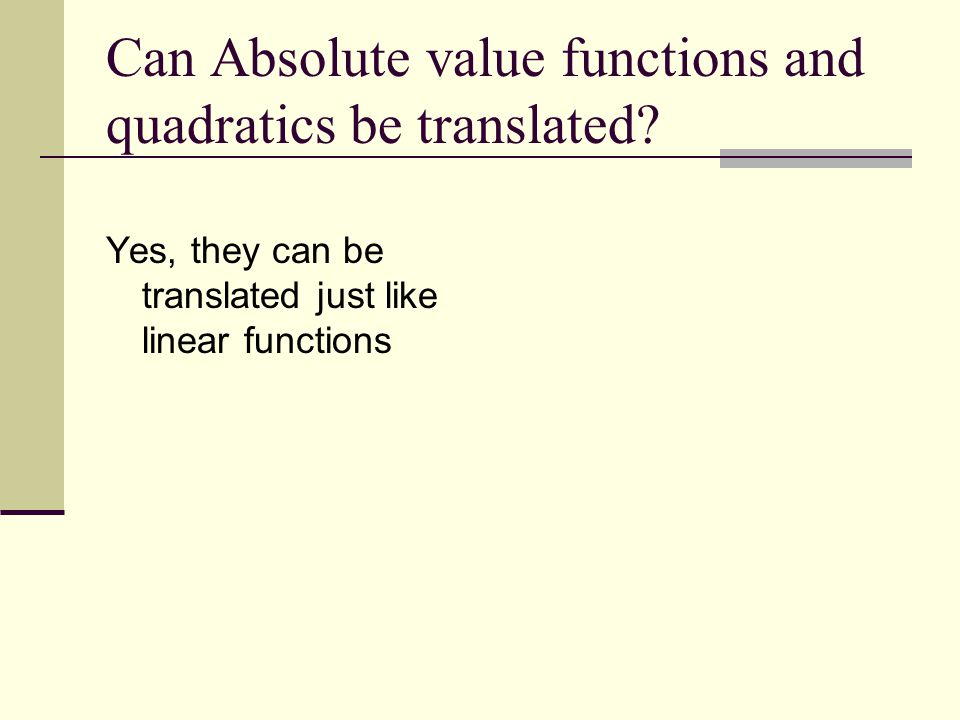 Can Absolute value functions and quadratics be translated? Yes, they can be translated just like linear functions