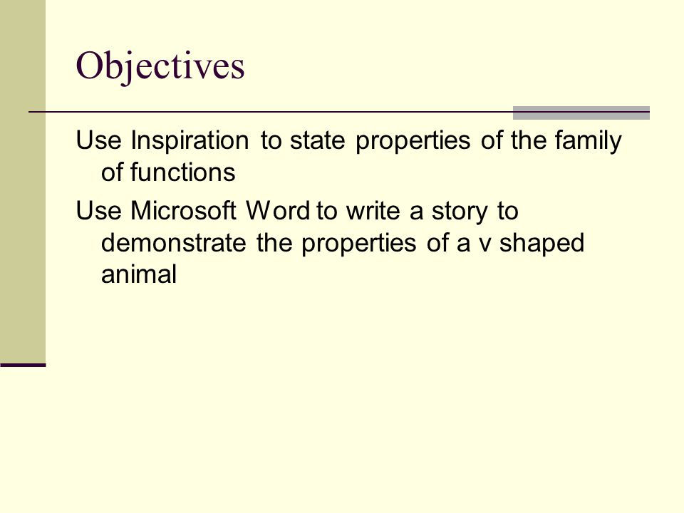 Objectives Use Inspiration to state properties of the family of functions Use Microsoft Word to write a story to demonstrate the properties of a v sha