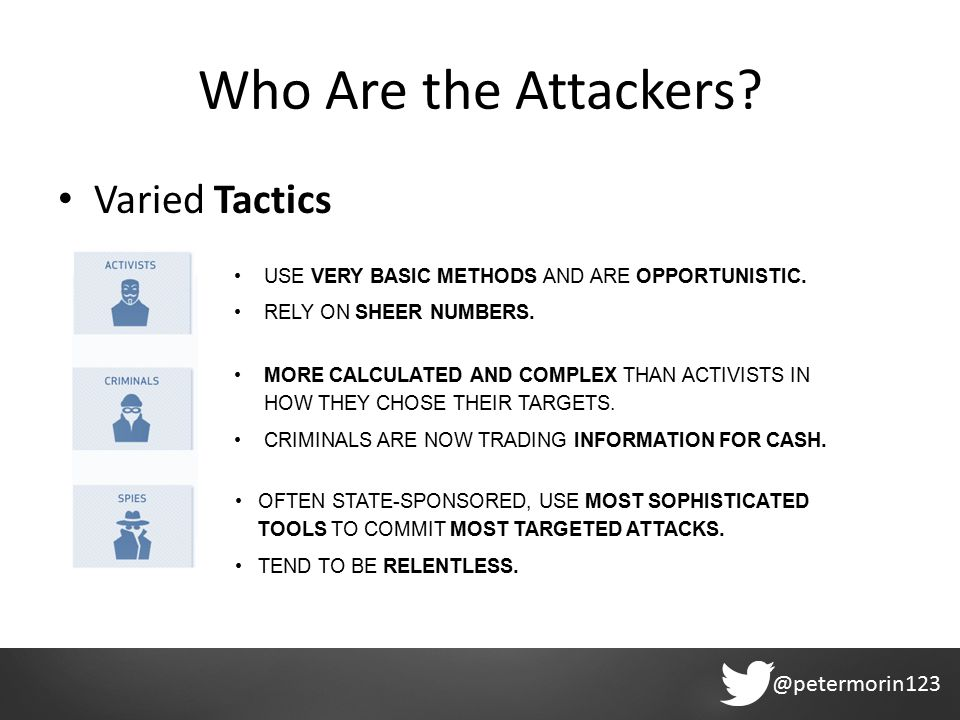 @petermorin123 Who Are the Attackers. Varied Tactics USE VERY BASIC METHODS AND ARE OPPORTUNISTIC.