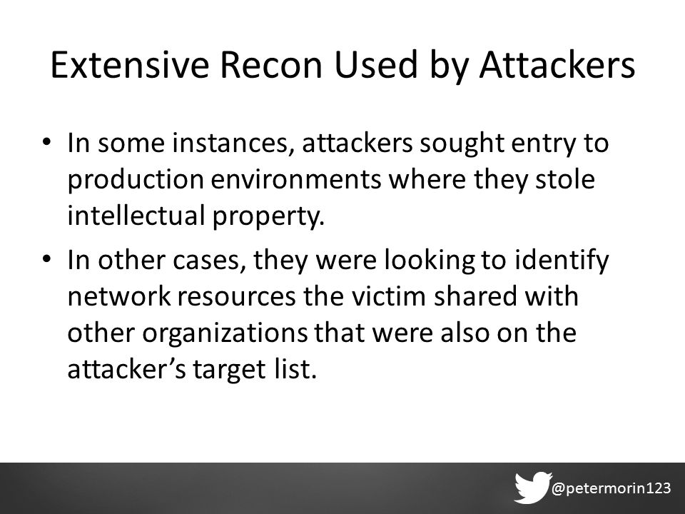 @petermorin123 Extensive Recon Used by Attackers In some instances, attackers sought entry to production environments where they stole intellectual property.