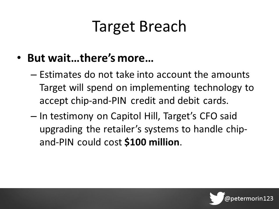 @petermorin123 Target Breach But wait…there's more… – Estimates do not take into account the amounts Target will spend on implementing technology to accept chip-and-PIN credit and debit cards.
