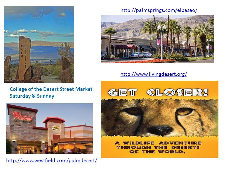 http://www.westfield.com/palmdesert/ http://palmsprings.com/elpaseo/ http://www.livingdesert.org/ College of the Desert Street Market Saturday & Sunday