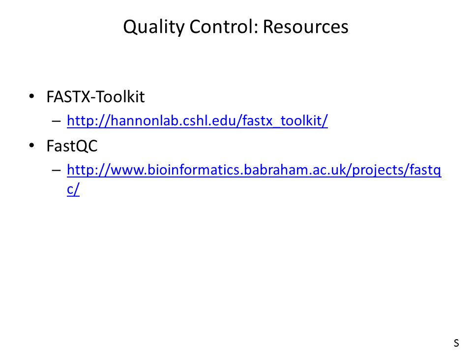 FASTX-Toolkit – http://hannonlab.cshl.edu/fastx_toolkit/ http://hannonlab.cshl.edu/fastx_toolkit/ FastQC – http://www.bioinformatics.babraham.ac.uk/pr