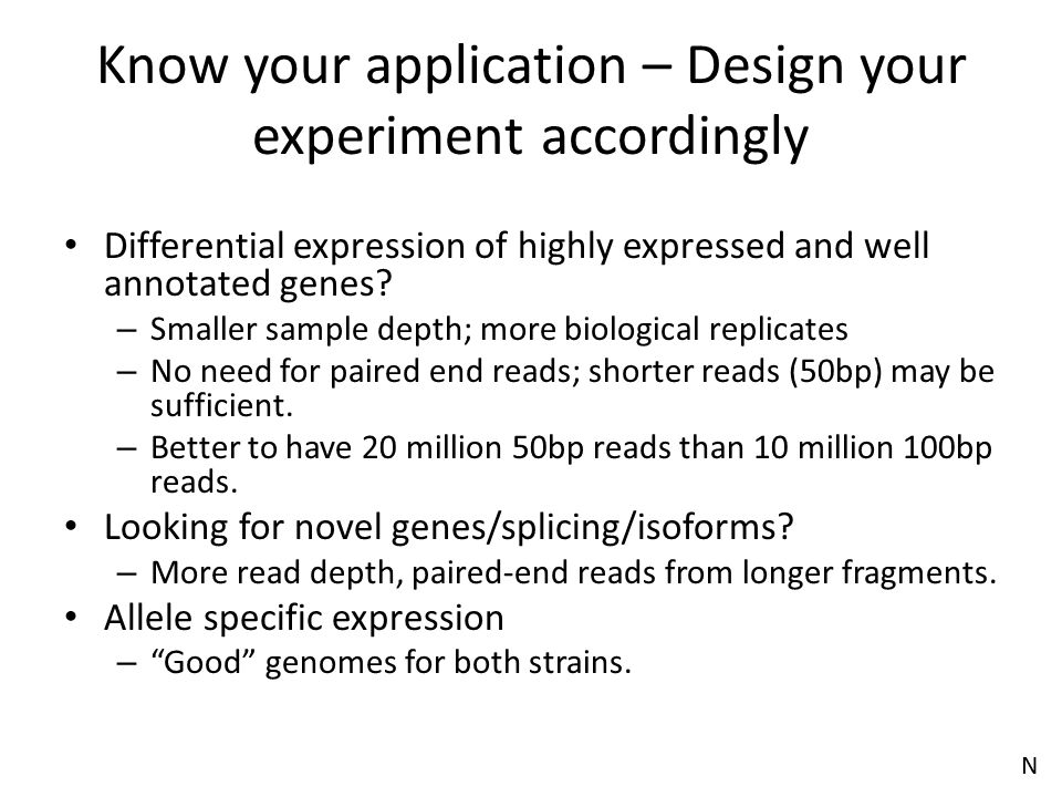 Know your application – Design your experiment accordingly Differential expression of highly expressed and well annotated genes? – Smaller sample dept