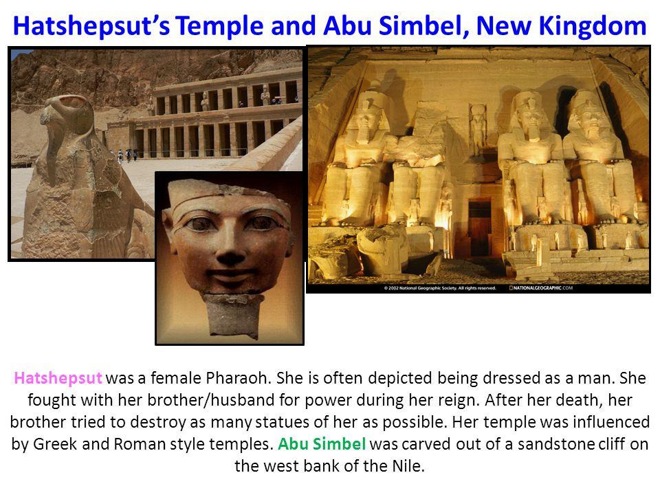Hatshepsut's Temple and Abu Simbel, New Kingdom Hatshepsut was a female Pharaoh.