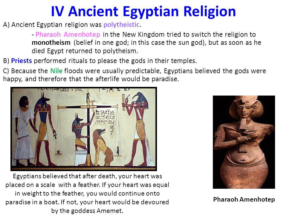 IV Ancient Egyptian Religion A) Ancient Egyptian religion was polytheistic.