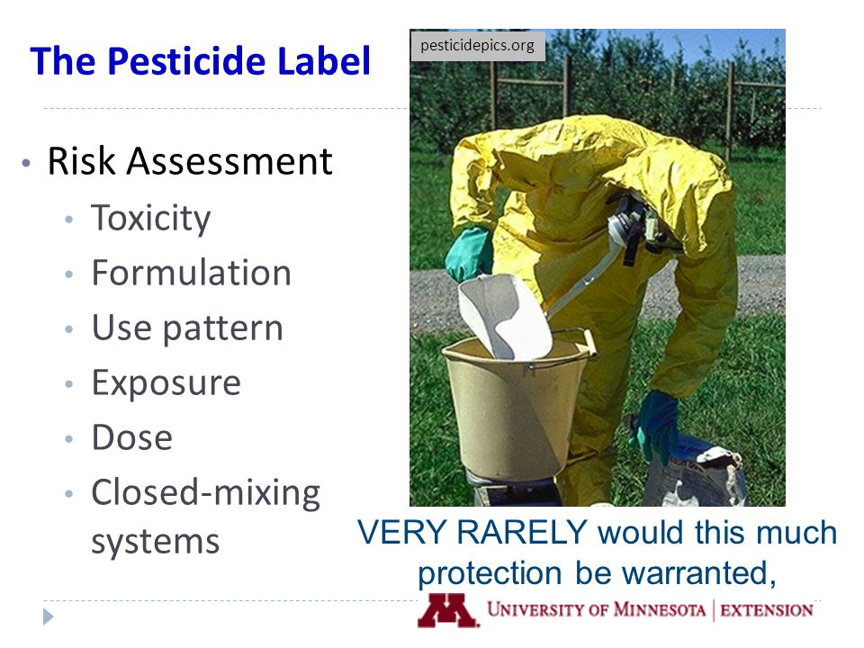 The Pesticide Label Risk Assessment Toxicity Formulation Use pattern Exposure Dose Closed-mixing systems pesticidepics.org VERY RARELY would this much protection be warranted,