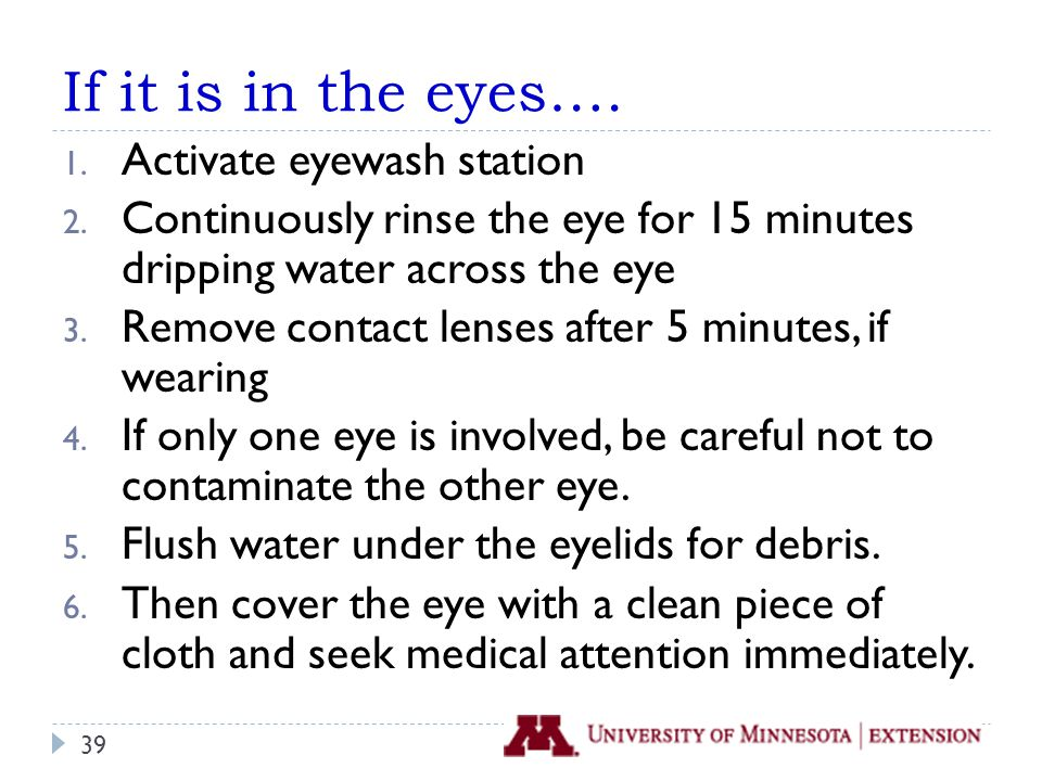 If it is in the eyes…. 1. Activate eyewash station 2.