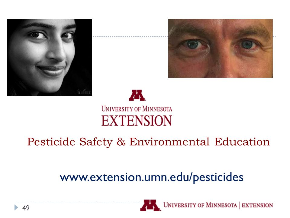 www.extension.umn.edu/pesticides Pesticide Safety & Environmental Education 49