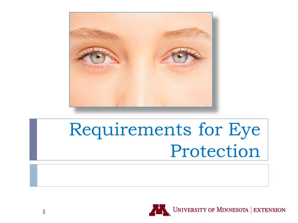 Eye Protection Requirements  OSHA (federal)  MNOSHA (OSHA plus MN state requirements)  Worker Protection Standard  Eye PPE meets ANSI Z87 standards  Pesticide Label and MSDS Requirements are minimums – can do more if you feel situation requires it to provide full protection  Employer policies 6