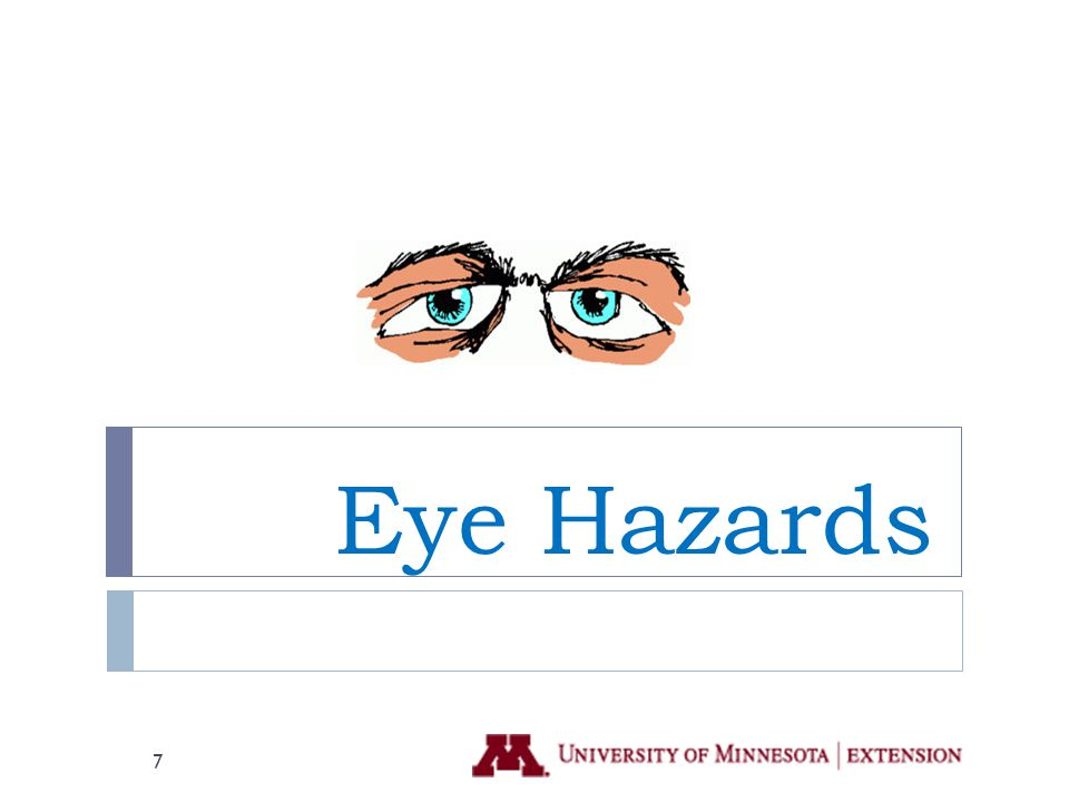  Harm to eyes is one of the most common on the job injury in the United States  Easily prevented  Pesticides may harm eyes through:  Poisoning via dose (amount that enters the body)  Irritant  Cornea damage  Corrosive / chemical burn  Allergic reaction  Eye damage and even blindness 8