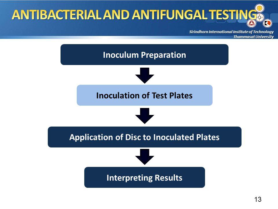 Sirindhorn International Institute of Technology Thammasat University Inoculum Preparation Inoculation of Test Plates Interpreting Results Application of Disc to Inoculated Plates 13