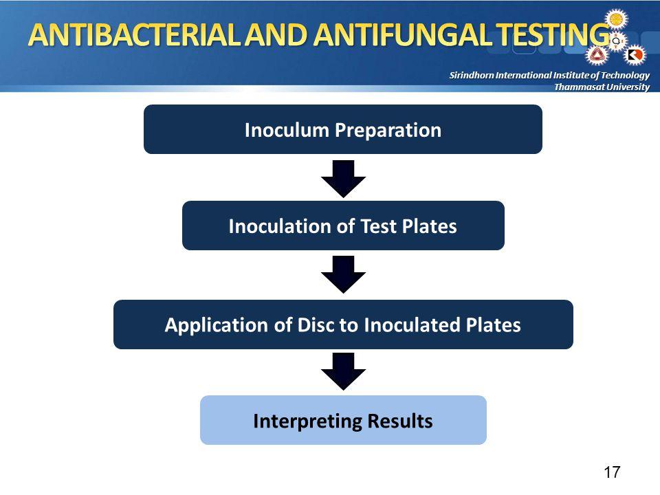 Sirindhorn International Institute of Technology Thammasat University Inoculum Preparation Inoculation of Test Plates Interpreting Results Application of Disc to Inoculated Plates 17