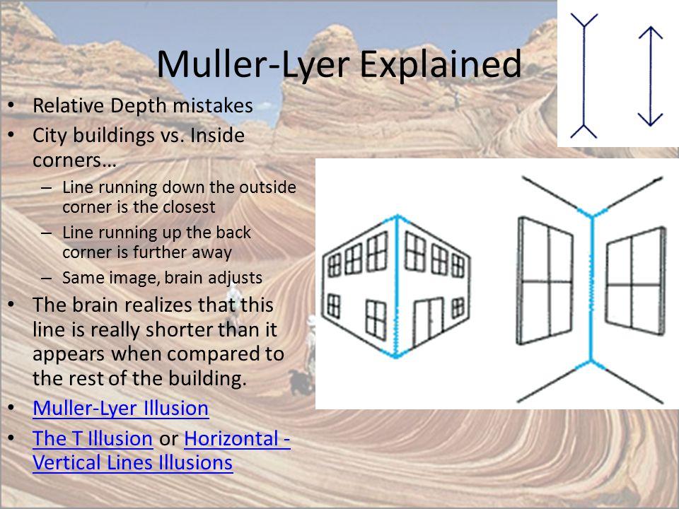 Muller-Lyer Explained Relative Depth mistakes City buildings vs. Inside corners… – Line running down the outside corner is the closest – Line running