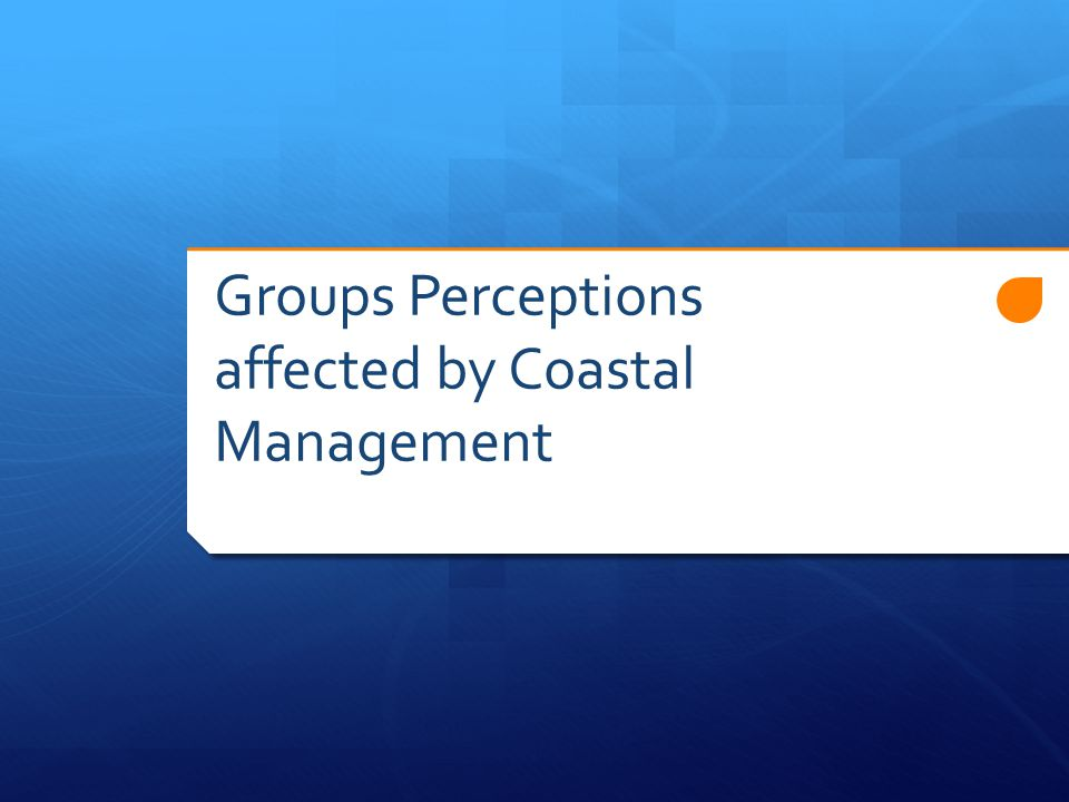 Groups Perceptions affected by Coastal Management