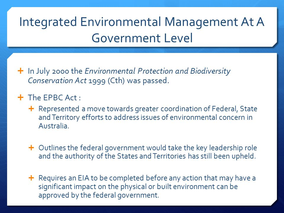 Integrated Environmental Management At A Government Level  In July 2000 the Environmental Protection and Biodiversity Conservation Act 1999 (Cth) was