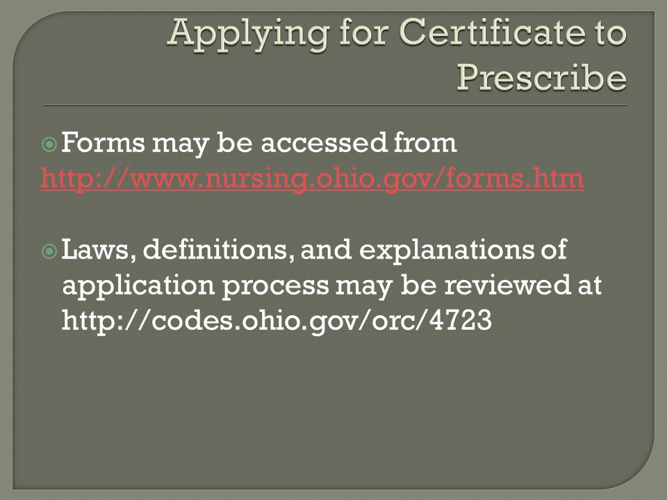  Forms may be accessed from http://www.nursing.ohio.gov/forms.htm  Laws, definitions, and explanations of application process may be reviewed at htt