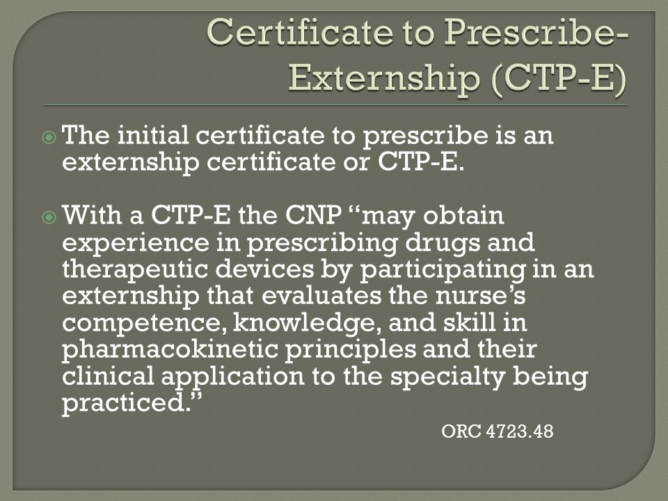""" The initial certificate to prescribe is an externship certificate or CTP-E.  With a CTP-E the CNP """"may obtain experience in prescribing drugs and t"""