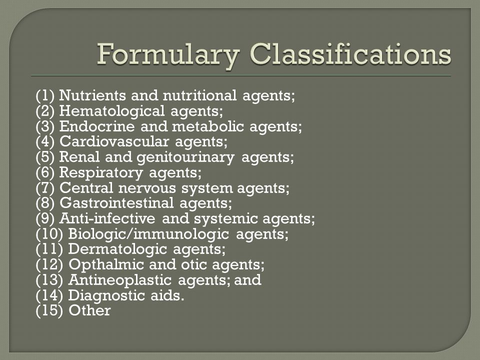 (1) Nutrients and nutritional agents; (2) Hematological agents; (3) Endocrine and metabolic agents; (4) Cardiovascular agents; (5) Renal and genitouri