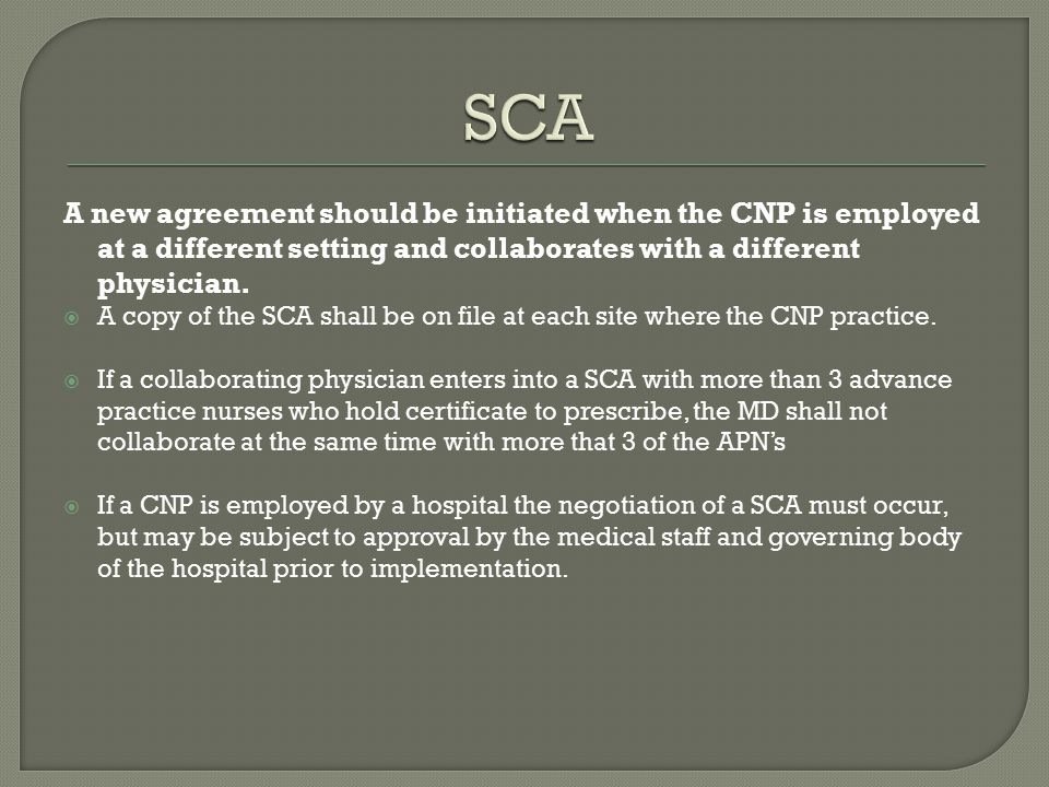 A new agreement should be initiated when the CNP is employed at a different setting and collaborates with a different physician.  A copy of the SCA s