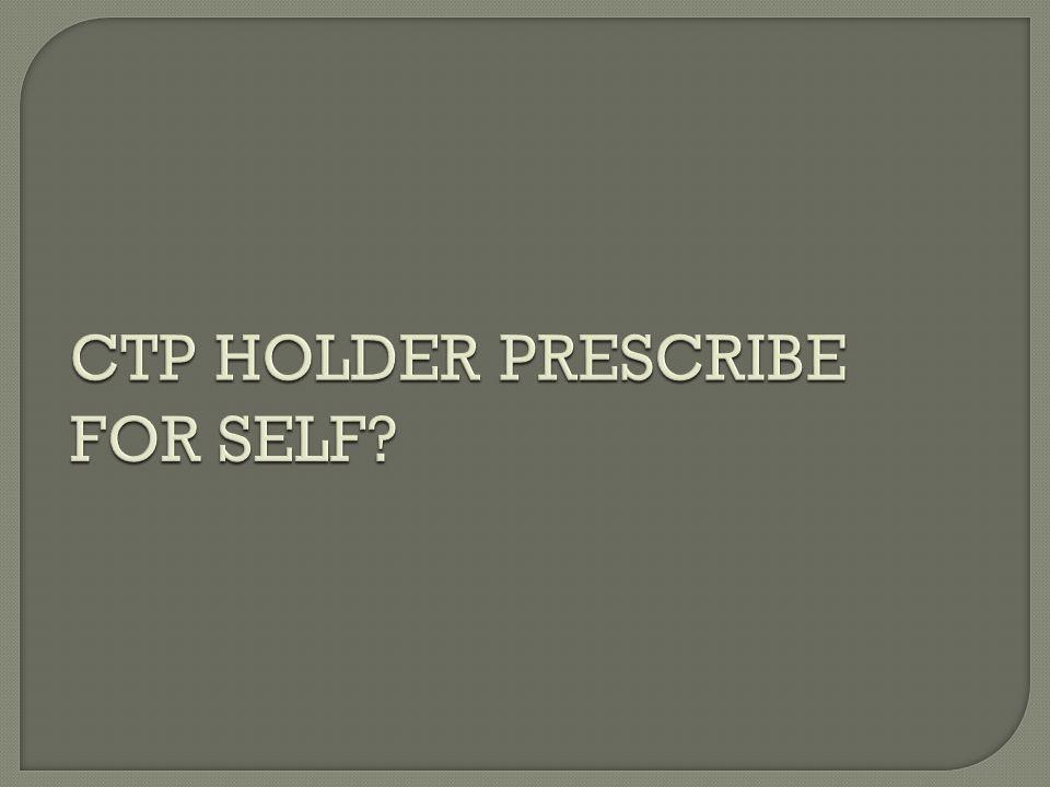 CTP HOLDER PRESCRIBE FOR SELF?