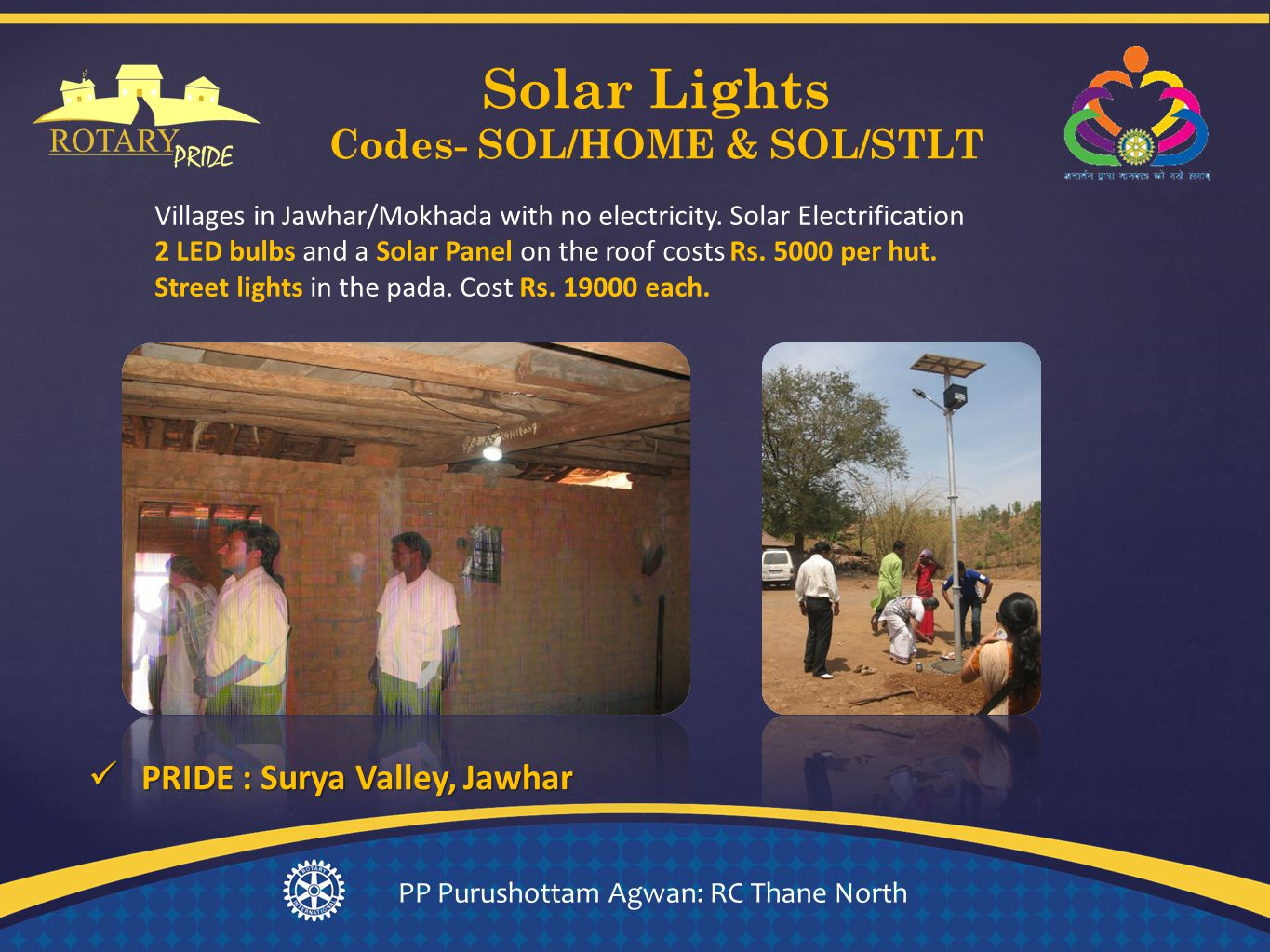 Solar Lights Codes- SOL/HOME & SOL/STLT PP Purushottam Agwan: RC Thane North Villages in Jawhar/Mokhada with no electricity.