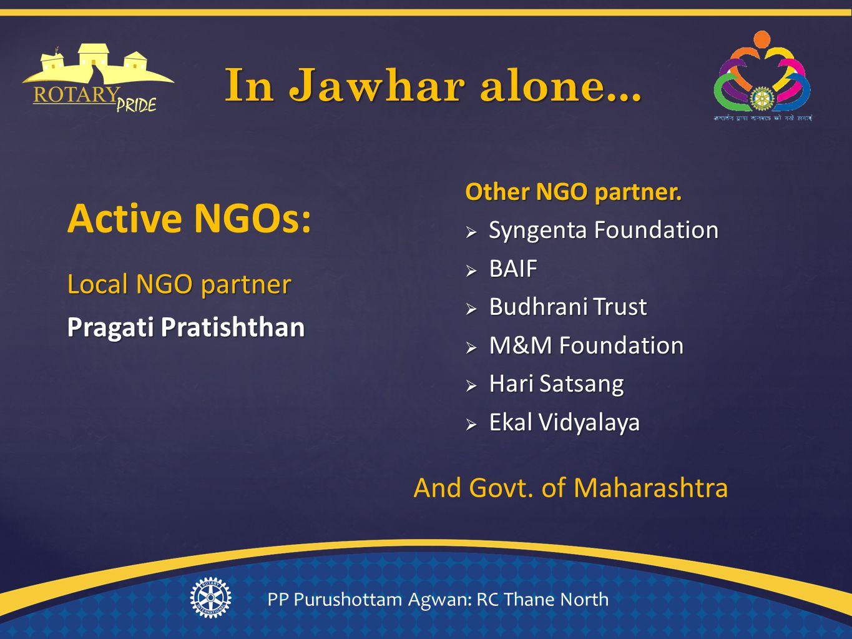 In Jawhar alone... Local NGO partner Pragati Pratishthan Other NGO partner.
