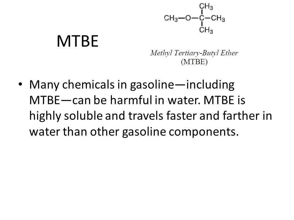 MTBE Many chemicals in gasoline—including MTBE—can be harmful in water.