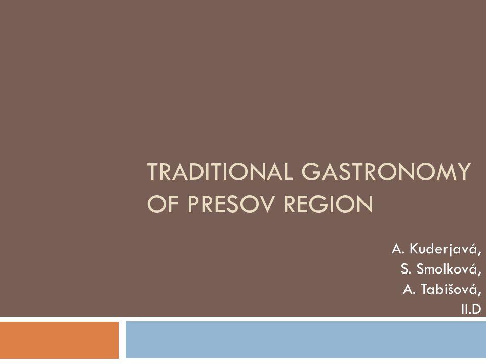 TRADITIONAL GASTRONOMY OF PRESOV REGION A. Kuderjavá, S. Smolková, A. Tabišová, II.D