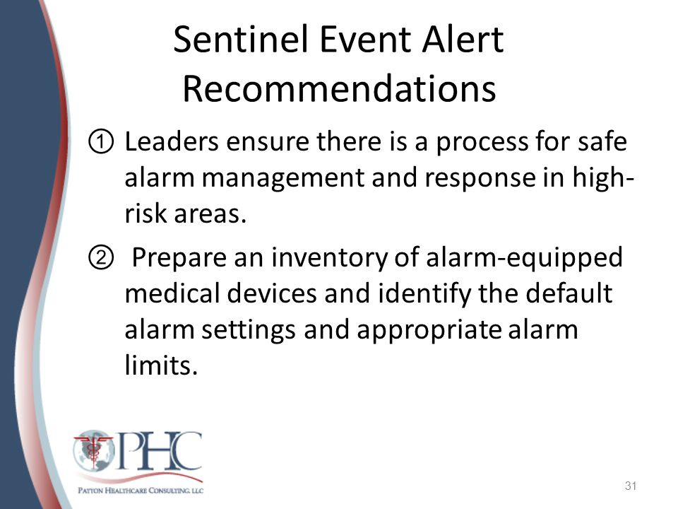 Sentinel Event Alert Recommendations ①Leaders ensure there is a process for safe alarm management and response in high- risk areas. ② Prepare an inven