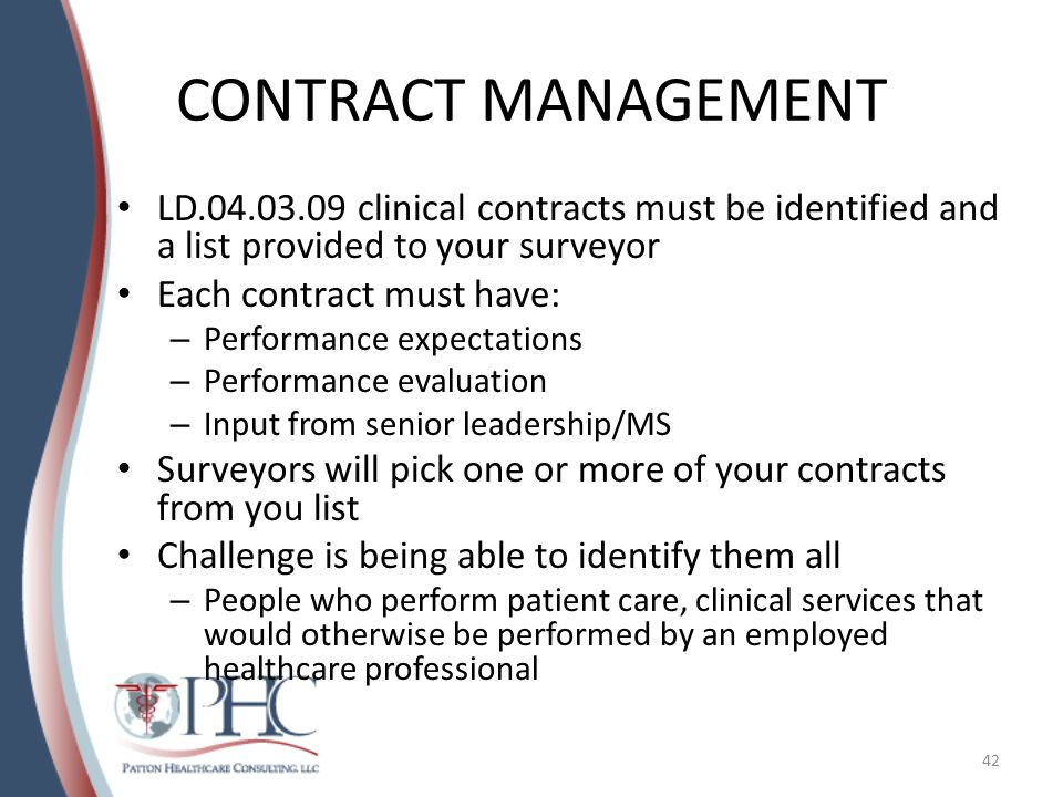 CONTRACT MANAGEMENT LD.04.03.09 clinical contracts must be identified and a list provided to your surveyor Each contract must have: – Performance expe