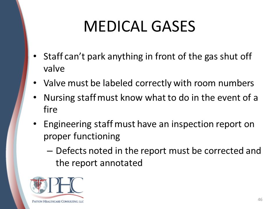 MEDICAL GASES Staff can't park anything in front of the gas shut off valve Valve must be labeled correctly with room numbers Nursing staff must know w