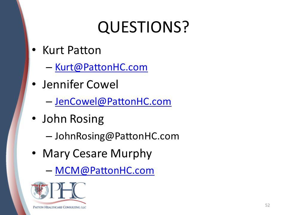 QUESTIONS? Kurt Patton – Kurt@PattonHC.com Kurt@PattonHC.com Jennifer Cowel – JenCowel@PattonHC.com JenCowel@PattonHC.com John Rosing – JohnRosing@Pat
