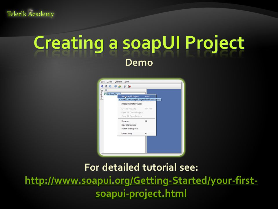 Demo For detailed tutorial see: http://www.soapui.org/Getting-Started/your-first- soapui-project.html http://www.soapui.org/Getting-Started/your-first- soapui-project.html http://www.soapui.org/Getting-Started/your-first- soapui-project.html