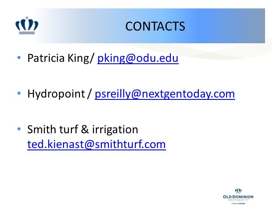 CONTACTS Patricia King/ pking@odu.edupking@odu.edu Hydropoint / psreilly@nextgentoday.compsreilly@nextgentoday.com Smith turf & irrigation ted.kienast@smithturf.com ted.kienast@smithturf.com