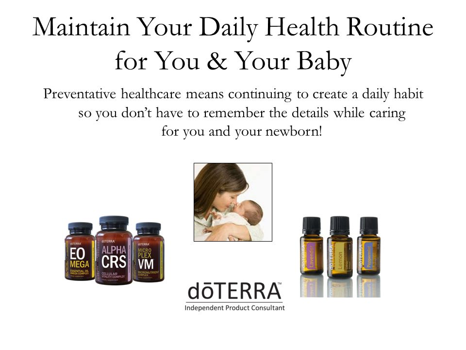 Maintain Your Daily Health Routine for You & Your Baby Preventative healthcare means continuing to create a daily habit so you don't have to remember