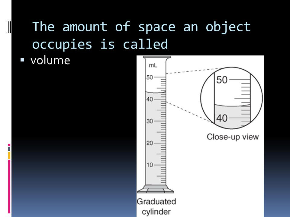 The amount of space an object occupies is called  volume