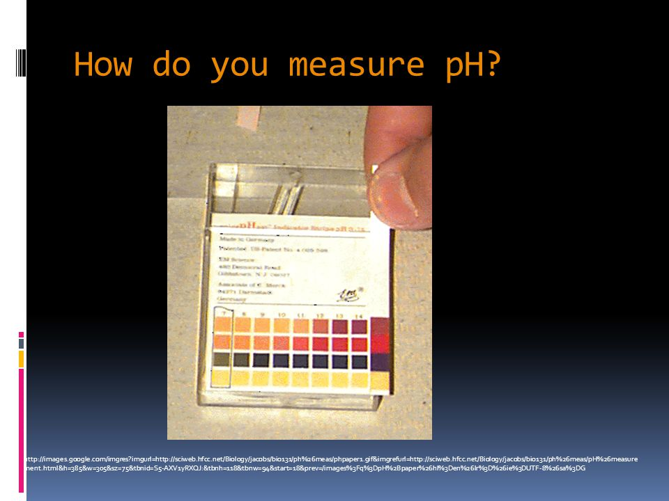 How do you measure pH? http://images.google.com/imgres?imgurl=http://sciweb.hfcc.net/Biology/jacobs/bio131/ph%26meas/phpaper1.gif&imgrefurl=http://sci