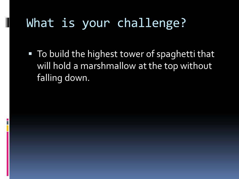 What is your challenge.