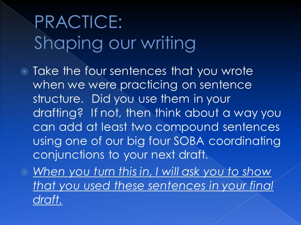  Take the four sentences that you wrote when we were practicing on sentence structure.