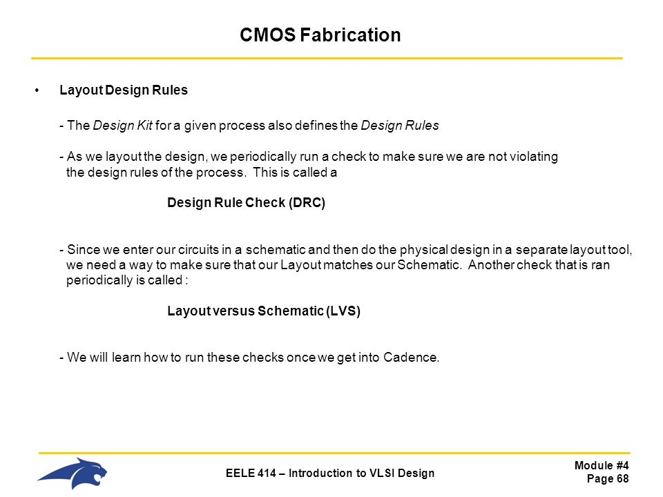 Module #4 Page 68 EELE 414 – Introduction to VLSI Design CMOS Fabrication Layout Design Rules - The Design Kit for a given process also defines the De