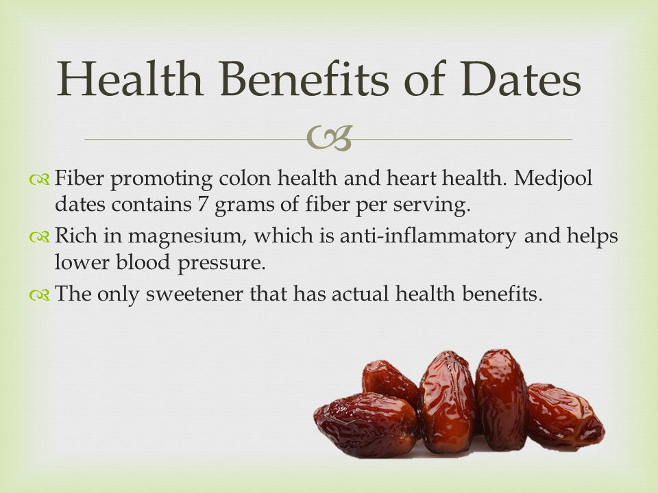  Health Benefits of Dates  Fiber promoting colon health and heart health.
