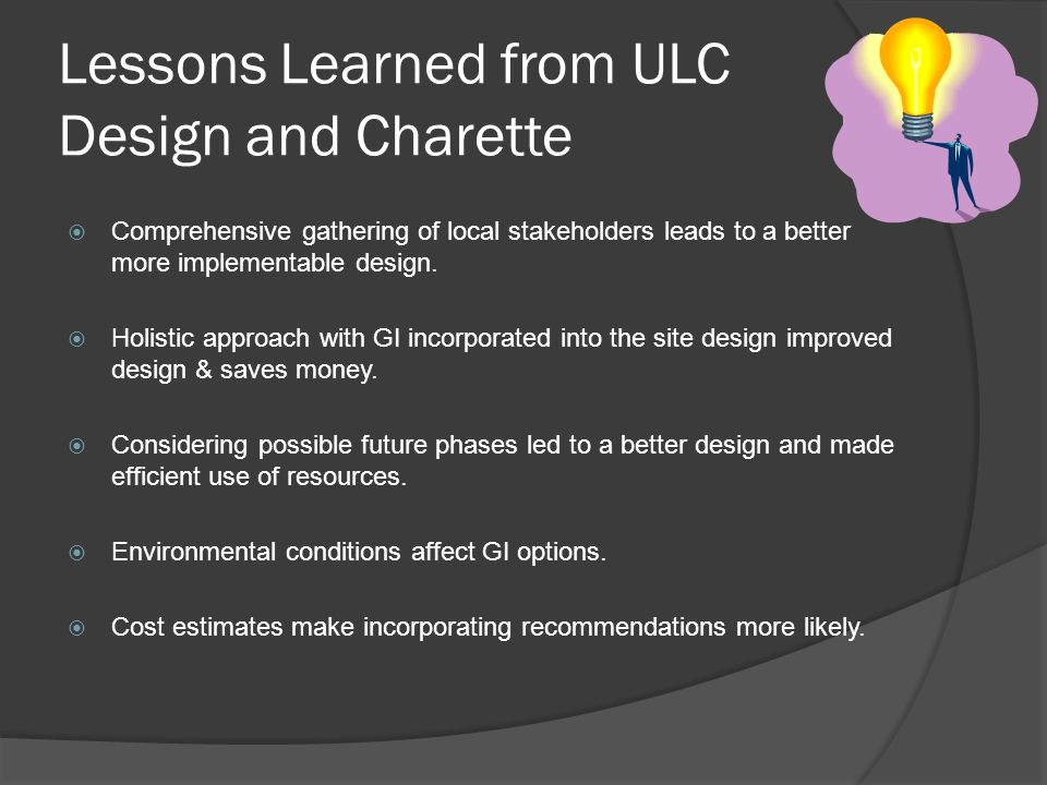Lessons Learned from ULC Design and Charette  Comprehensive gathering of local stakeholders leads to a better more implementable design.