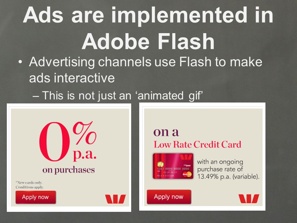 Ads are implemented in Adobe Flash Advertising channels use Flash to make ads interactive –This is not just an 'animated gif'