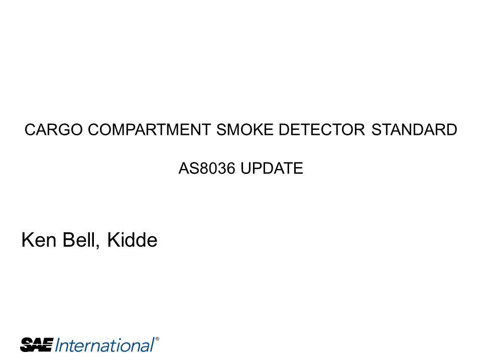 CARGO COMPARTMENT SMOKE DETECTOR STANDARD AS8036 UPDATE Ken Bell, Kidde