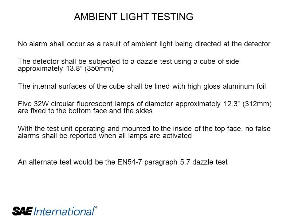 No alarm shall occur as a result of ambient light being directed at the detector The detector shall be subjected to a dazzle test using a cube of side