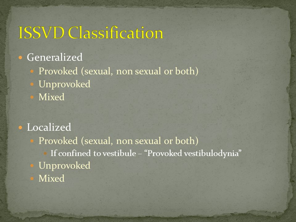 Vulvar pain related to a specific disorder is not considered vulvodynia Infections Inflammatory or dermatologic condition Neoplasm Neurologic disorder (nerve entrapment, spinal nerve compression)